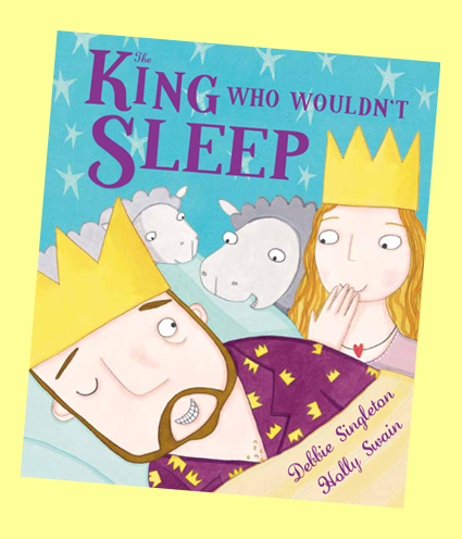 The King Who Wouldn't Sleep written by Debbie Singleton and illustrated by Holly Swain